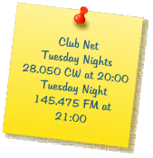 Club Net Tuesday Nights  28.050 CW at 20:00 Tuesday Night  145.475 FM at 21:00